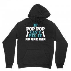 If Pop Pop Can't Fix It No One Can Unisex Hoodie | Artistshot