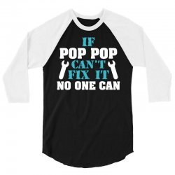 If Pop Pop Can't Fix It No One Can 3/4 Sleeve Shirt | Artistshot