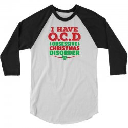I Have OCD Obsessive Christmas Disorder 3/4 Sleeve Shirt | Artistshot