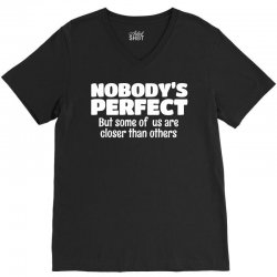 Nobody's Perfect But Some Of Us Are Closer Than... V-Neck Tee | Artistshot