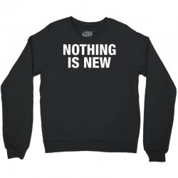 Nothing Is New Crewneck Sweatshirt | Artistshot