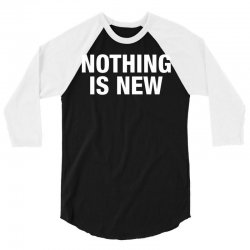 Nothing Is New 3/4 Sleeve Shirt | Artistshot