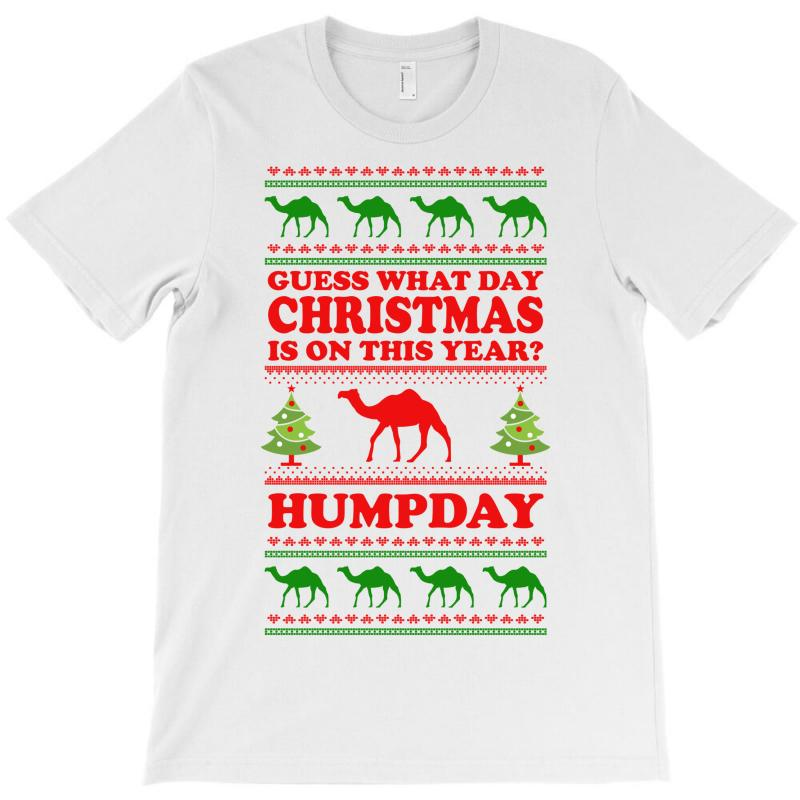 Guess What Day Christmas.... T-shirt | Artistshot