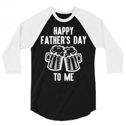 Happy Father's Day To Me 3/4 Sleeve Shirt | Artistshot