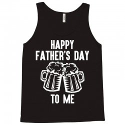 Happy Father's Day To Me Tank Top | Artistshot
