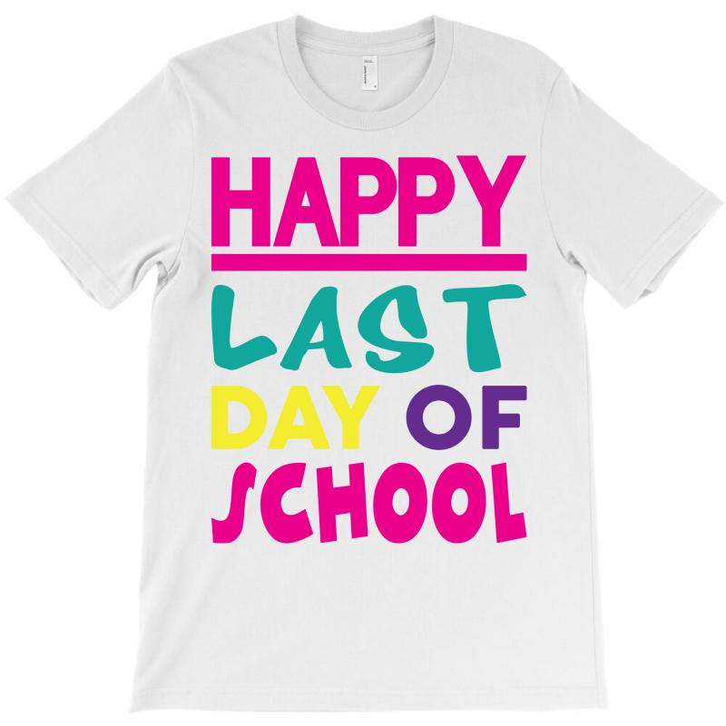 Happy Last Day Of School T-shirt | Artistshot