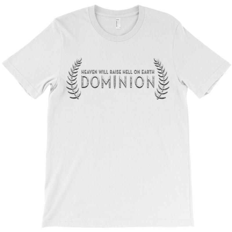Dominion - Heaven Will Raise Hell On Earth T-shirt | Artistshot
