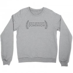 Dominion - Heaven Will Raise Hell On Earth Crewneck Sweatshirt   Artistshot
