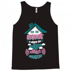 Home Is Where The WIFI Connects Automatically Tank Top | Artistshot