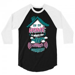Home Is Where The WIFI Connects Automatically 3/4 Sleeve Shirt | Artistshot
