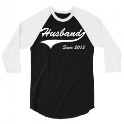 Husband Since 2013 3/4 Sleeve Shirt | Artistshot