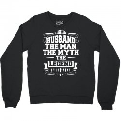 Husband The Man The Myth The Legend Crewneck Sweatshirt   Artistshot