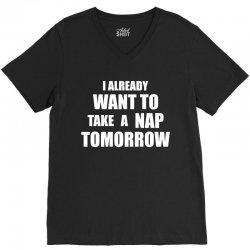 I Already Want To Take A Nap Tomorrow V-Neck Tee | Artistshot