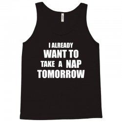 I Already Want To Take A Nap Tomorrow Tank Top | Artistshot
