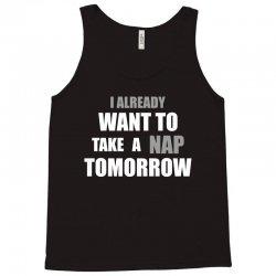 I Already Want To Take A Nap Tomorrow Tank Top   Artistshot