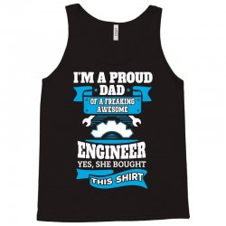 I'm a Proud Dad of a Freaking Awesome Engineer.... Tank Top | Artistshot