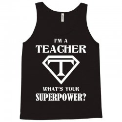 I Am A Teacher What Is Your Superpower Tank Top | Artistshot