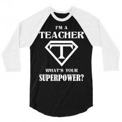 I Am A Teacher What Is Your Superpower 3/4 Sleeve Shirt | Artistshot