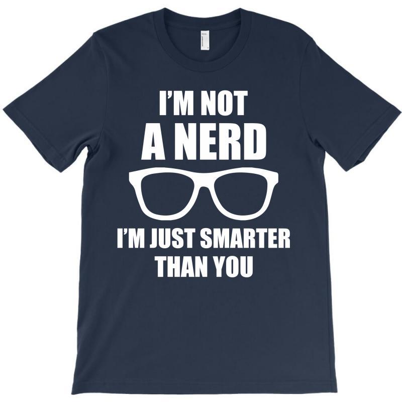 I'm Not A Nerd ... T-shirt | Artistshot