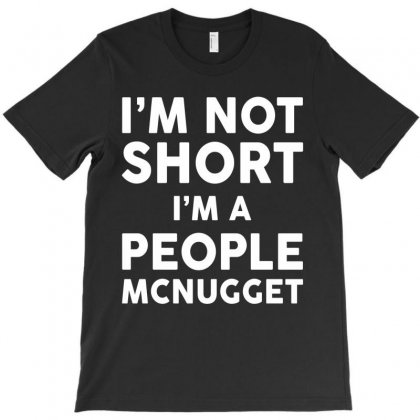 I Am Not Short I Am A People Mcnugget T-shirt Designed By Tshiart