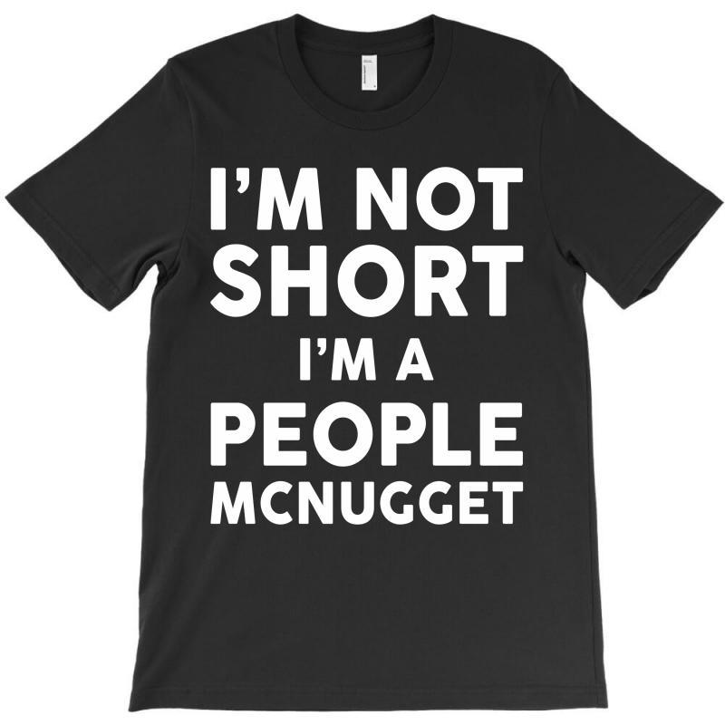 I Am Not Short I Am A People Mcnugget T-shirt   Artistshot