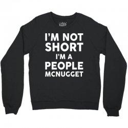 I Am Not Short I Am A People McNugget Crewneck Sweatshirt   Artistshot