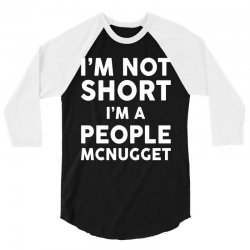 I Am Not Short I Am A People McNugget 3/4 Sleeve Shirt   Artistshot
