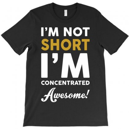 I Am Not Short I Am Concentrated Awesome T-shirt Designed By Tshiart