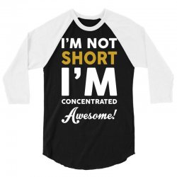 I Am Not Short I Am Concentrated Awesome 3/4 Sleeve Shirt | Artistshot