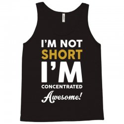 I Am Not Short I Am Concentrated Awesome Tank Top | Artistshot