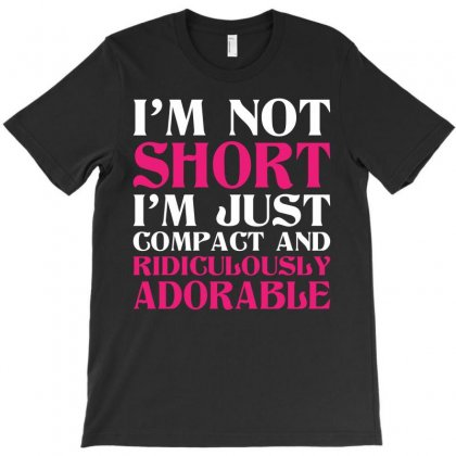 I Am Not Short I Am Just Compact T-shirt Designed By Tshiart