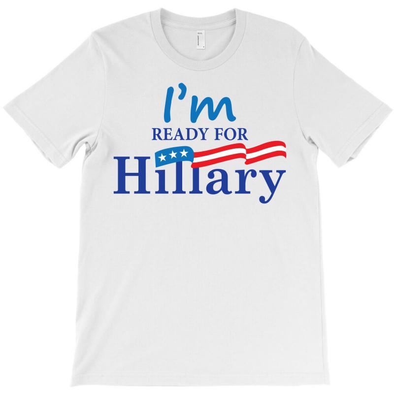 I'm Ready For Hillary T-shirt | Artistshot