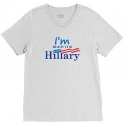 I'm Ready For Hillary V-Neck Tee | Artistshot