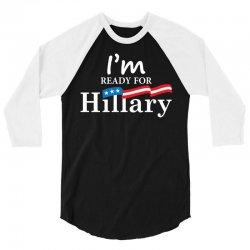 I'm Ready For Hillary 3/4 Sleeve Shirt | Artistshot