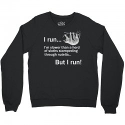 I RUN. I'm Slower Than A Herd Of Sloths Stampeding Through Nutella, Bu Crewneck Sweatshirt | Artistshot
