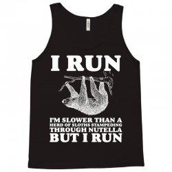 I RUN. I'm Slower Than A Herd Of Sloths Stampeding Through Nutella Tank Top   Artistshot
