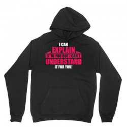 I Can Explain it to You, But I Can't Understand it for You Unisex Hoodie | Artistshot