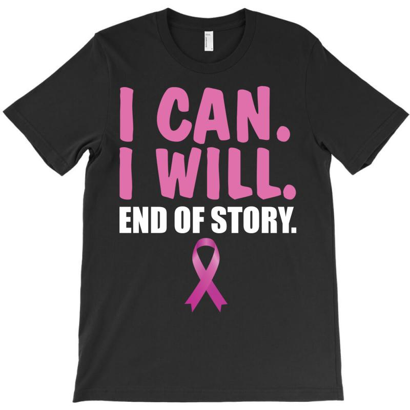 I Can. I Will. End Of Story T-shirt | Artistshot