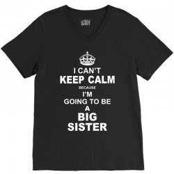 I Cant Keep Calm Because I Am Going To Be A Big Sister V-Neck Tee | Artistshot
