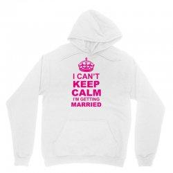 I Cant Keep Calm I Am Getting Married Unisex Hoodie | Artistshot