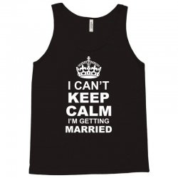 I Cant Keep Calm I Am Getting Married Tank Top | Artistshot