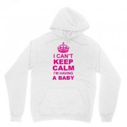 I Cant Keep Calm I Am Having A Baby Unisex Hoodie | Artistshot