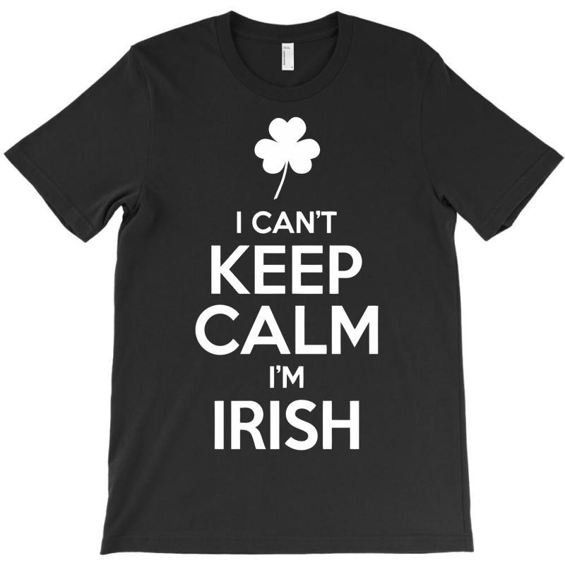 I Cant Keep Calm I Am Getting Irish T-shirt | Artistshot