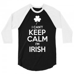 I Cant Keep Calm I Am Getting Irish 3/4 Sleeve Shirt | Artistshot
