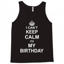 I Cant Keep Calm Its My Birthday Tank Top   Artistshot