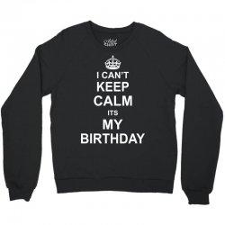 I Cant Keep Calm Its My Birthday Crewneck Sweatshirt   Artistshot