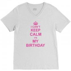 I Cant Keep Calm Its My Birthday, V-Neck Tee   Artistshot