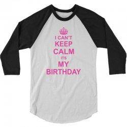 I Cant Keep Calm Its My Birthday, 3/4 Sleeve Shirt   Artistshot