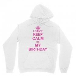 I Cant Keep Calm Its My Birthday, Unisex Hoodie   Artistshot