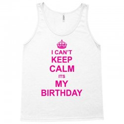 I Cant Keep Calm Its My Birthday Tank Top | Artistshot